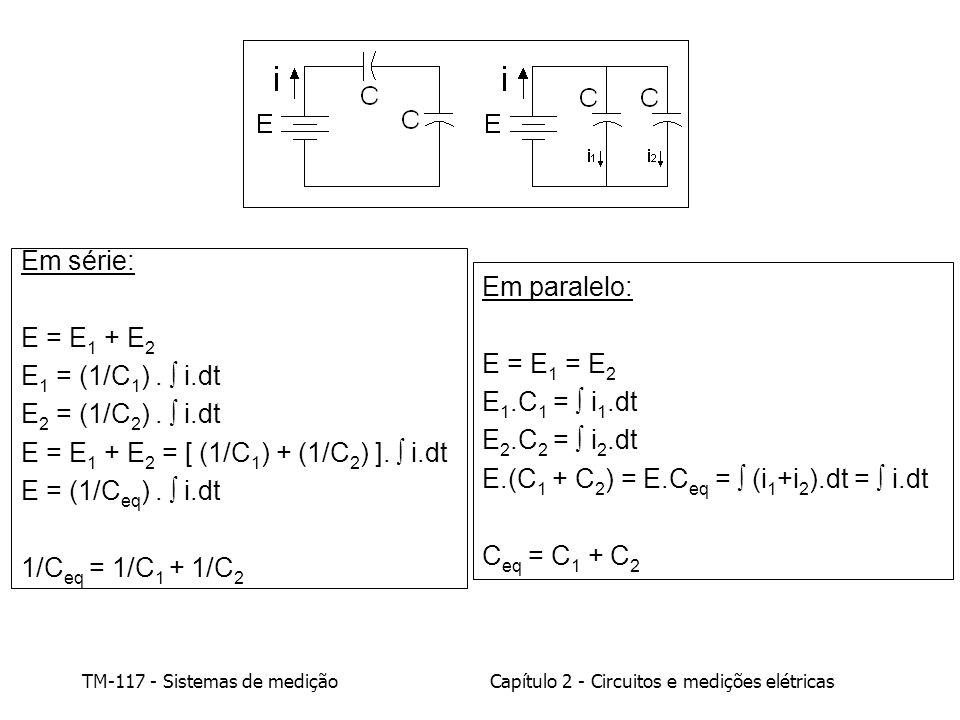 Em série: E = E1 + E2. E1 = (1/C1) .  i.dt. E2 = (1/C2) .  i.dt. E = E1 + E2 = [ (1/C1) + (1/C2) ].  i.dt.